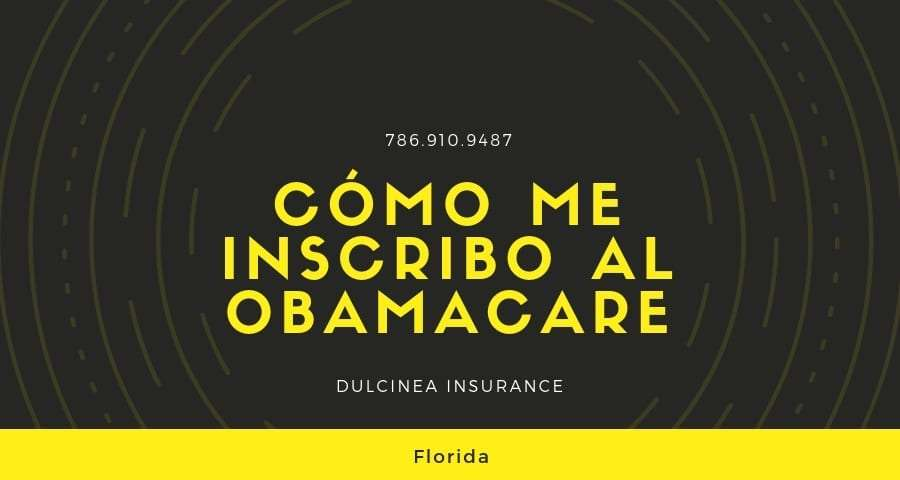 Cómo me inscribo al Obamacare en Florida - Dulcinea Insurance Agency